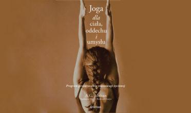 AG Mohan Joga dla ciała, oddechu i umysłu. Program przywracania równowagi życiowej