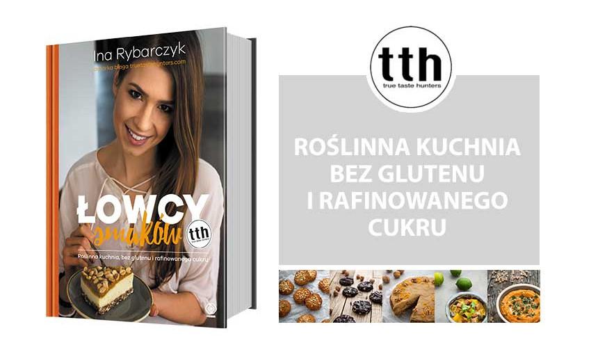 Łowcy smaków roślinna kuchnia bez glutenu i rafinowanego cukru Ina Rybarczyk