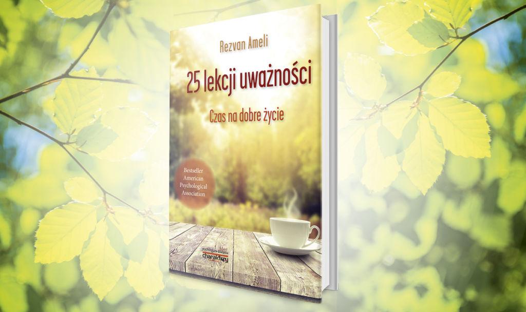 """""""25 lekcji uważności"""" Rezvan Ameli czyli Mindfulness w domowym zaciszu"""